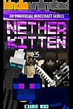 Minecraft: Nether Kitten: Book 3 (An unofficial Minecraft book)