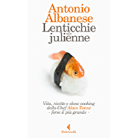 Lenticchie alla julienne: Vita, ricette e show cooking dello Chef Alain Tonné, forse il più grande