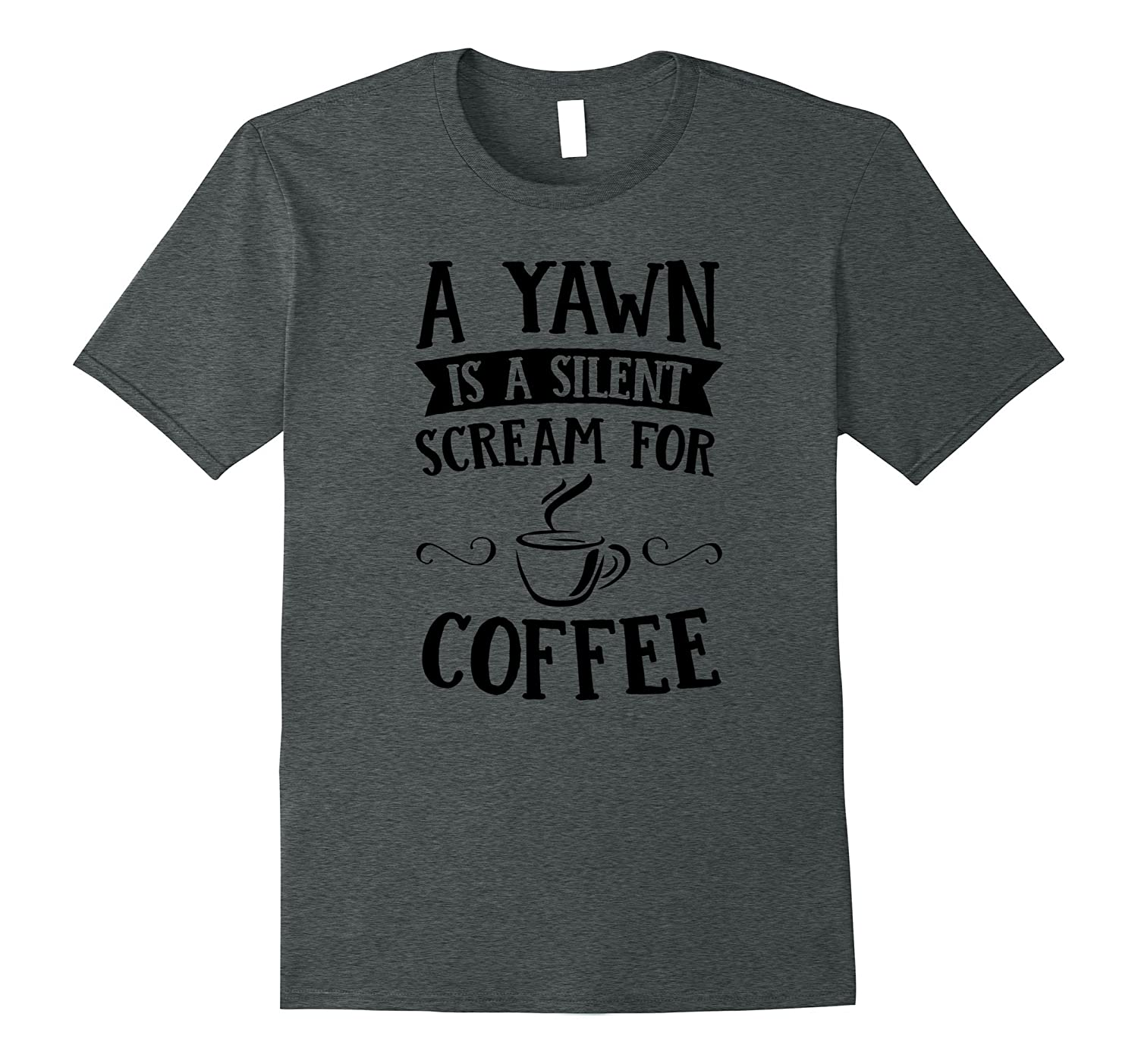A Yawn Is A Silent Scream for Coffee T-Shirt for Men Women-Vaci