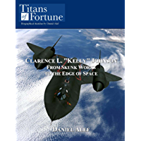"""Clarence L. """"Kelly"""" Johnson: From Skunk Works to the Edge of Space (Titans of Fortune)"""