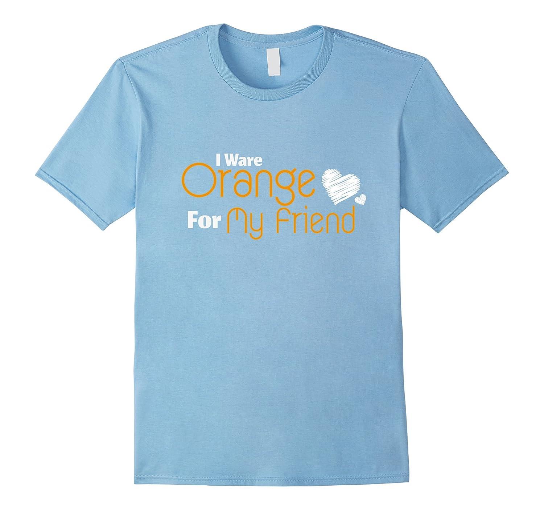 I Wear Orange for My Friend Ribbon Awareness T-Shirt Tee
