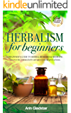 Herbalism for beginners: A beginner's guide to Herbal Remedies & Medicine. Discover the common Herbs and Spices you can Grow at Home.