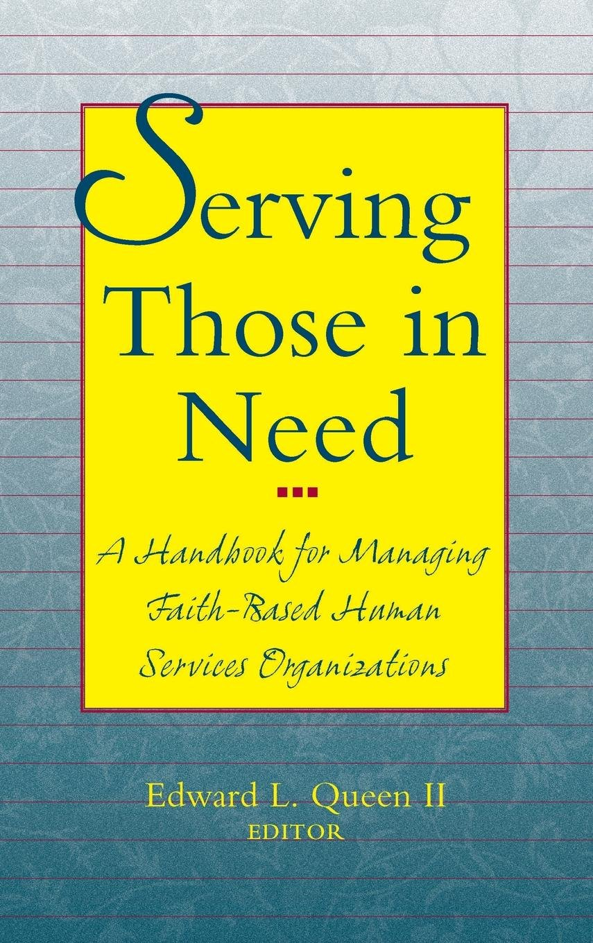 Serving Those in Need : A Handbook for Managing Faith-Based Human Services  Organizations: Edward L. Queen II: 9780787942960: Amazon.com: Books