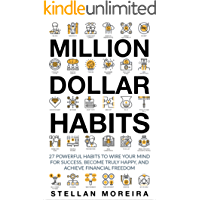 Million Dollar Habits: 27 Powerful Habits to Wire Your Mind For Success, Become Truly Happy, and Achieve Financial Freedom (Habits of Highly Effective People Book 1) (English Edition)
