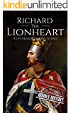 Richard the Lionheart: A Life From Beginning to End (Biographies of British Royalty Book 6)