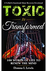Toxic to Transformed 100 Words of Life to Renew the Mind: A Verbal & Emotional Abuse Recovery Devotional Kindle Edition