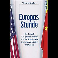 Europas Stunde: Der Kampf der groβen Mächte und die Renaissance eines unterschätzten Kontinents (German Edition)