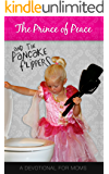 The Prince of Peace and the Pancake Flippers: a Devotional for Moms