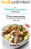 The Mediterranean Cookbook for Healthy Lifestyle: 70 Easy Recipes for Eating and Feeling Well Every Day, 7-Day Meal Plan (Tasty and Healthy 2)