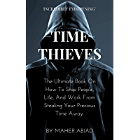 Time Thieves: The Ultimate Book On How To Stop People, Life, And Work From Stealing Your Precious Time Away (English Edition)