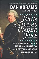 John Adams Under Fire: The Founding Father's Fight for Justice in the Boston Massacre Murder Trial Kindle Edition