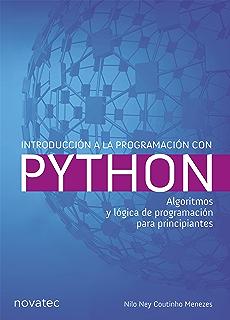 Introducción a la programación con Python: Algoritmos y lógica de programación para principiantes (Spanish