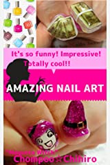 AMAZING NAIL ART: HOW TO MAKE IMPRESSIVE NAILS Kindle Edition