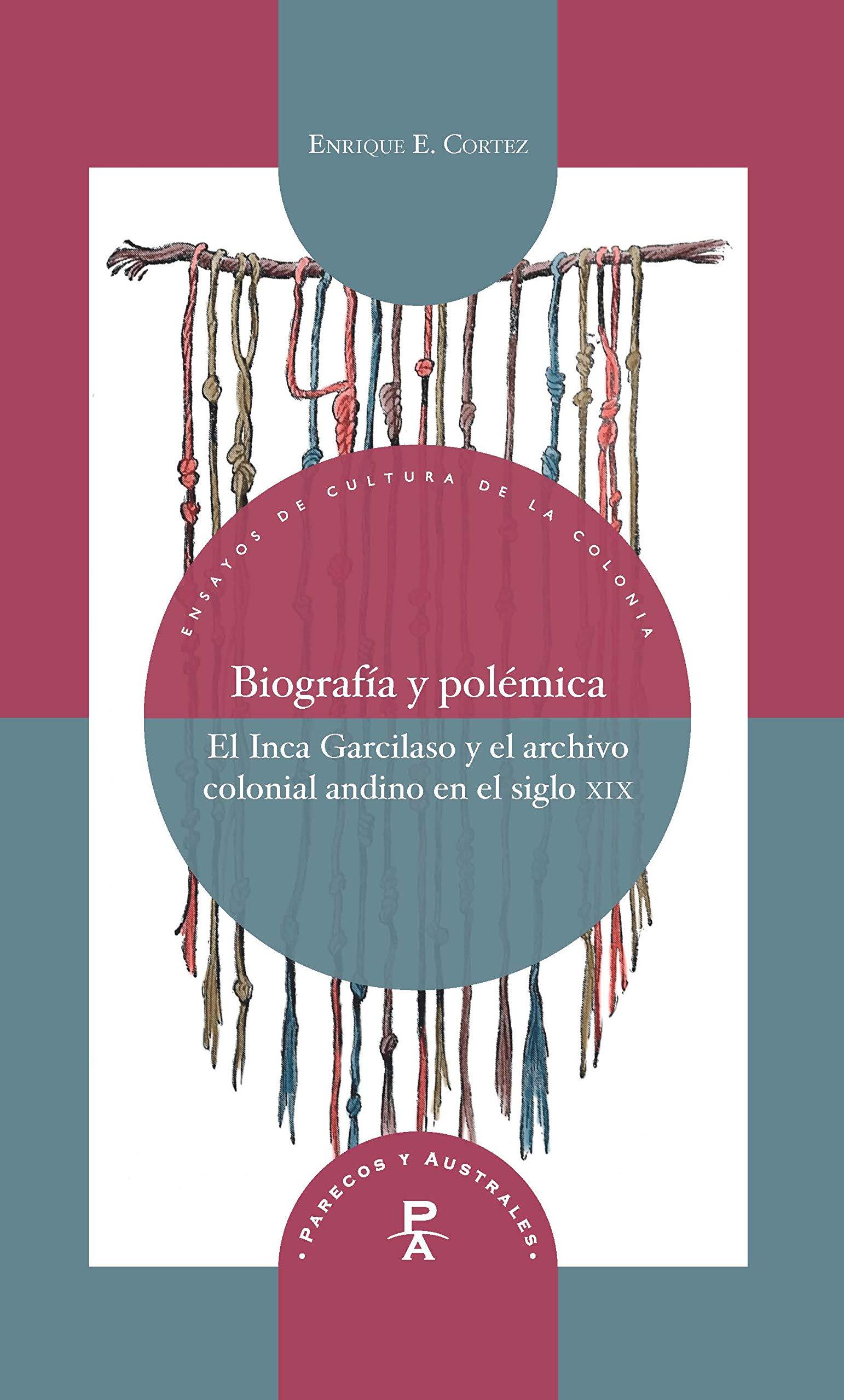 Biografía y polémica : el Inca Garcilaso y el archivo colonial andino en el siglo XIX Parecos y australes. Ensayos de Cultura de la Colonia: Amazon.es: ...