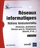 Réseaux informatiques - Notions fondamentales (6ième édition) (Protocoles, Architectures, Réseaux sans fil...)