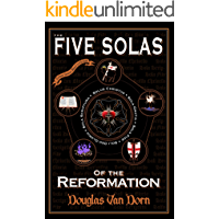 The Five Solas of the Reformation: with Appendices