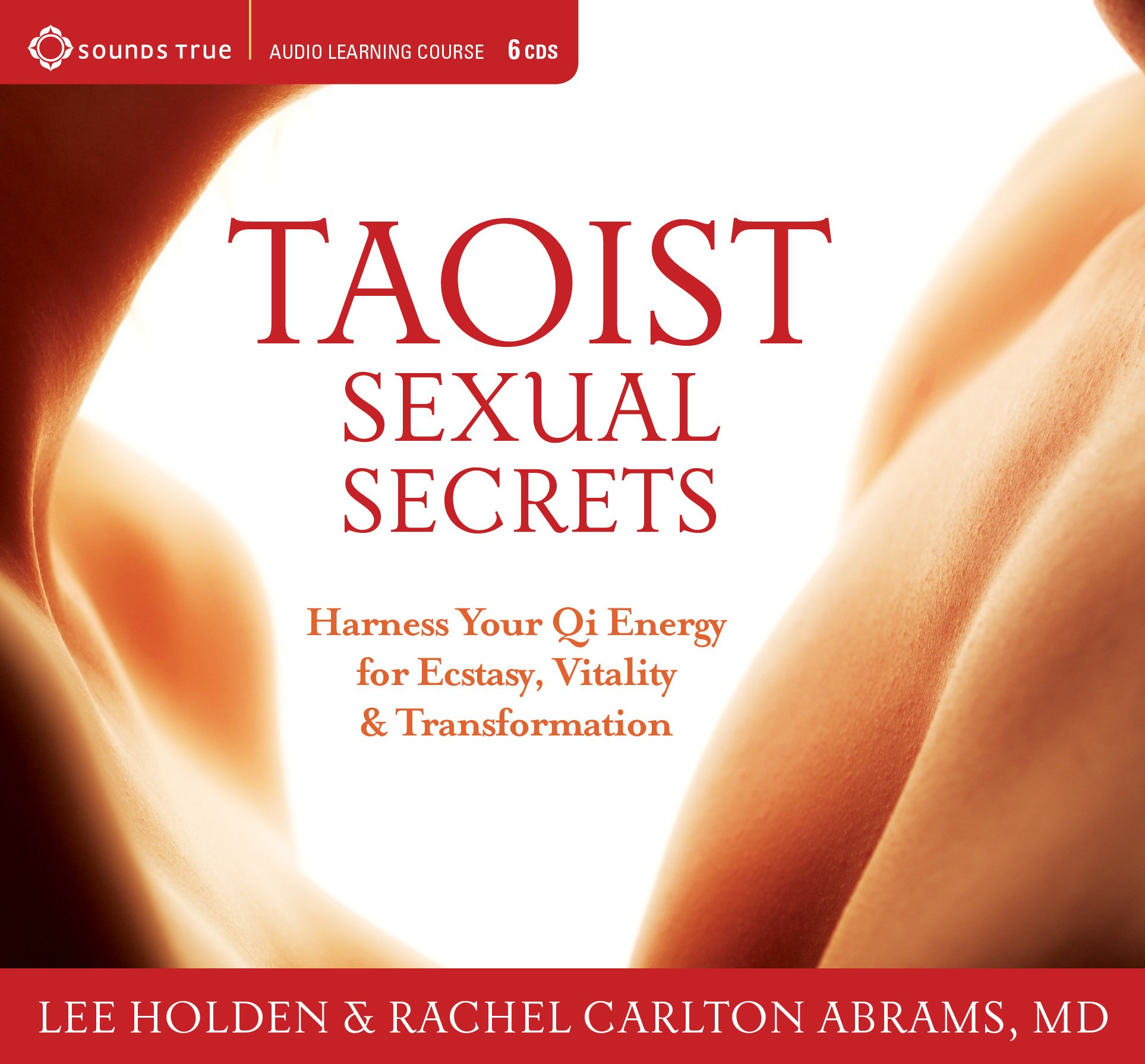 Taoist Sexual Secrets: Harness Your Qi Energy for Ecstasy, Vitality, and Transformation by Sounds True, Incorporated
