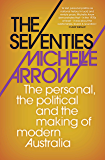 The Seventies  : The personal, the political and the making of modern Australia