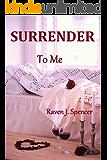 Surrender To Me (Surrender Trilogy Book 2)