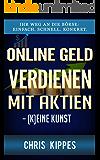 Online Geld verdienen mit Aktien – (k)eine Kunst: Ihr Weg an die Börse: Einfach. Schnell. Konkret.