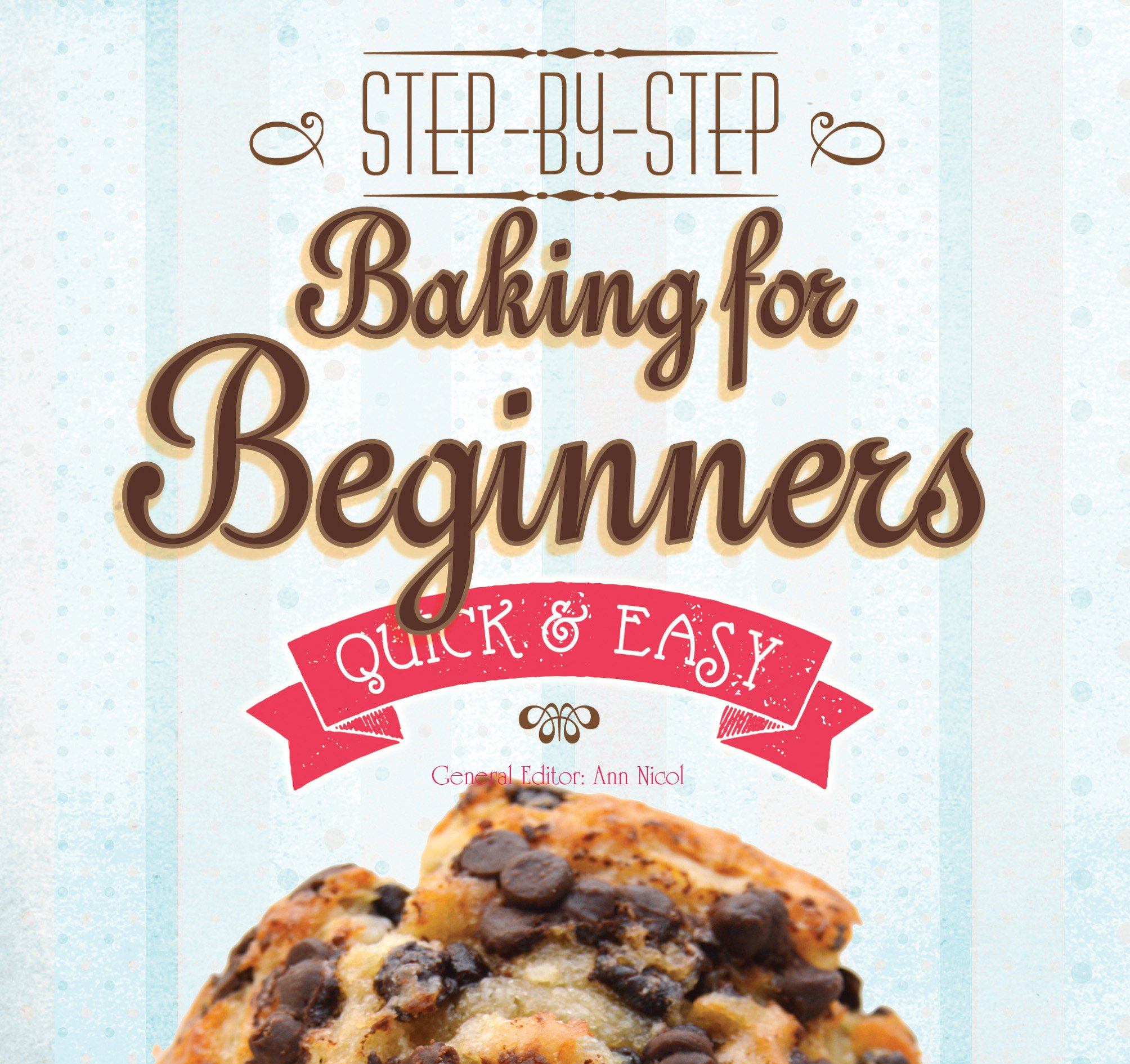 baking for beginners stepbystep quick easy quick easy proven recipes
