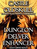 CASTLE OLDSKULL ~ DDE1:  Dungeon Delver Enhancer (Castle Oldskull Fantasy Role-Playing Game Supplements Book 6)
