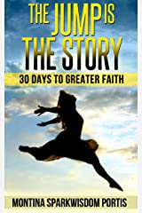 The Jump Is the Story: 30 Days to Greater Faith Kindle Edition