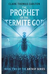 The Prophet of the Termite God: Book Two of the Antasy Series Kindle Edition