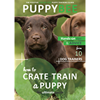How to Crate-Train a Puppy: The Ultimate Guide: Hand-on tips and advice from 10 dog trainers (Puppy Training: The New Method Book 2) (English Edition)