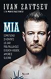 Mia: Come sono diventato lo Zar fra pallavolo e beach volley, amore e guerre (Italian Edition)