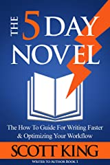 The Five Day Novel: The How To Guide For Writing Faster & Optimizing Your Workflow (Writer to Author Book 1) Kindle Edition