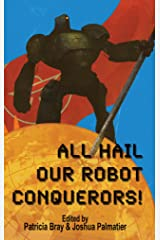 All Hail Our Robot Conquerors! Kindle Edition