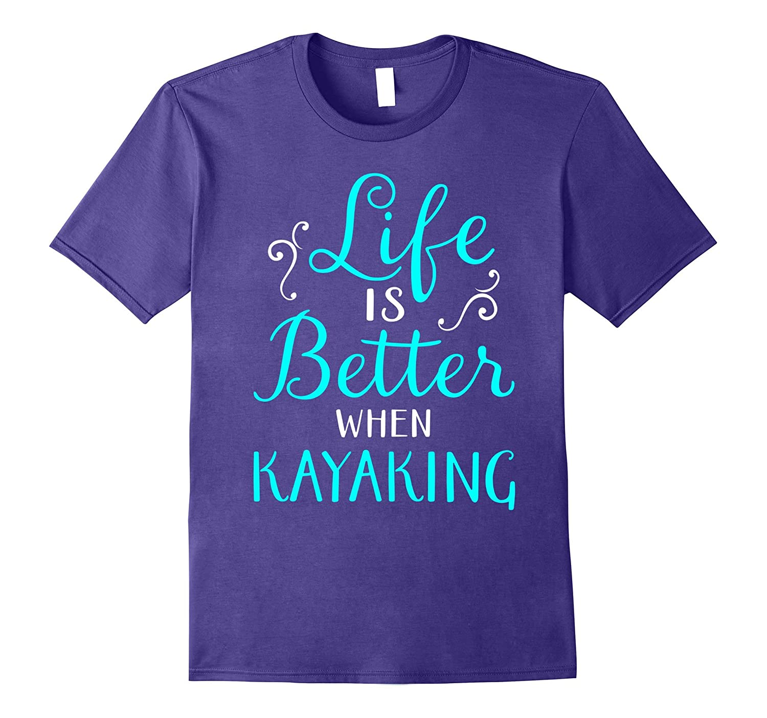 Life Is Better When Kayaking Shirt for Kayakers-RT
