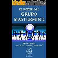 El Poder del Grupo Mastermind: El Arma Secreta para tu Vida Personal y Profesional