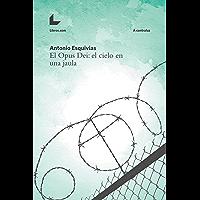 El Opus Dei: el cielo en una jaula (A contraluz)