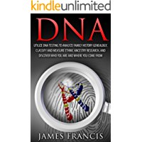 DNA Testing Guide Book: Utilize DNA Testing to Analyze Family History Genealogy, Classify and Measure Ethnic Ancestry Research, And Discover Who You Are ... DNA Testing, Ancestry, Ancestry Research)