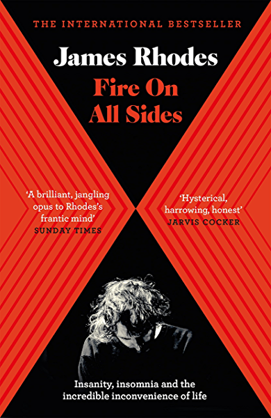 Fire on All Sides: Insanity, insomnia and the incredible inconvenience of life (English Edition) eBook: Rhodes, James: Amazon.es: Tienda Kindle
