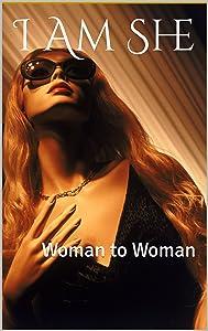 I Am She: Woman to Woman