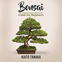 Bonsai: The Complete and Comprehensive Guide for Beginners