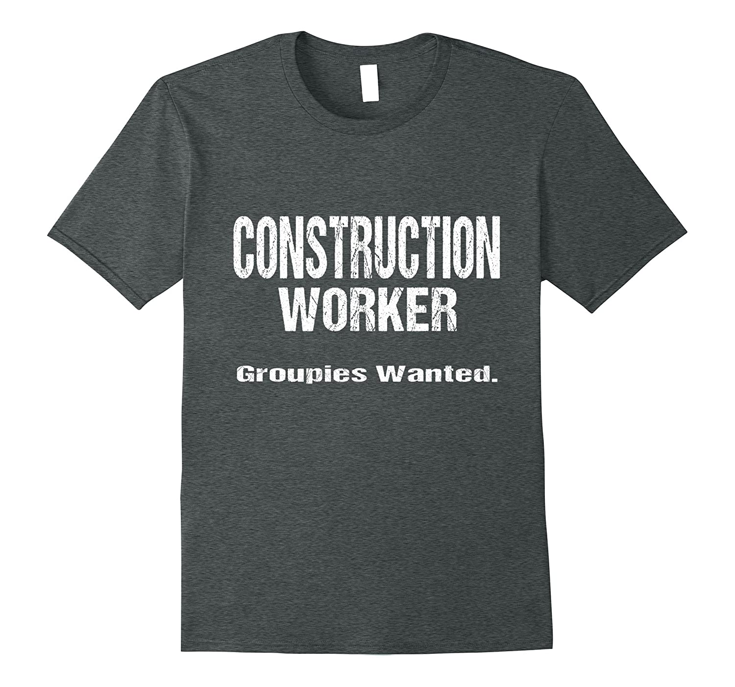 Funny Construction Tee Construction Worker -Groupies Wanted-PL