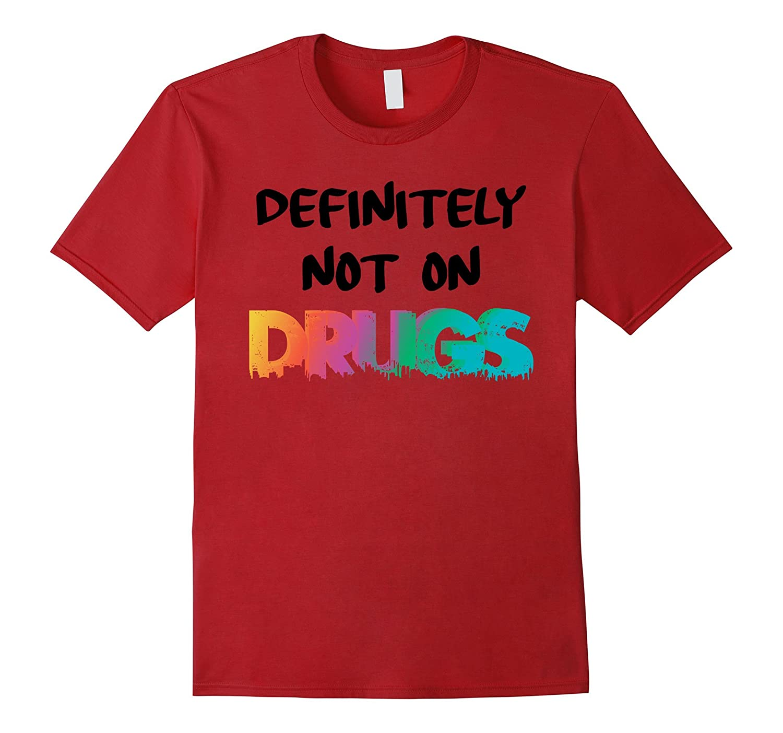 b330732c Definitely Not On Drugs Funny Trippy Party Rave Lit T-Shirt-ANZ ...