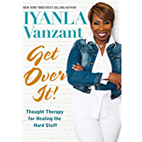 Get Over It!: Thought Therapy for Healing the Hard Stuff