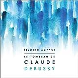 ドビュッシー没後100年記念企画 「クロード・ドビュッシーの墓」 (Le Tombeau de Claude Debussy / Izumiko Aoyagi) [SACD Hybrid] [日本語帯・解説付・歌詞対訳付]