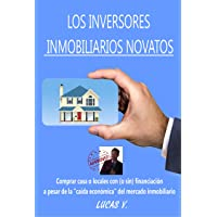 LOS INVERSORES INMOBILIARIOS NOVATOS: Comprar casas o locales con (o sin) financiación...