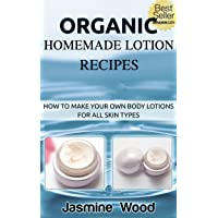 Organic Homemade Lotion Recipes - For All Skin Types (The Best Lotion DIY Recipes...