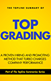 The Topline Summary of Bradford D Smart's Topgrading – The Proven, Hiring and Promoting Method That Turbocharges Company Performance and Keeps the Best People (Topline Summaries)