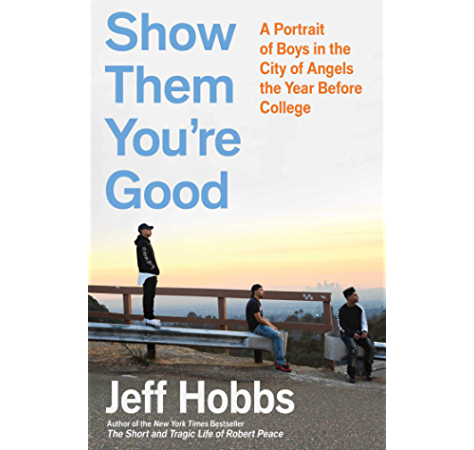 Amazon Com Show Them You Re Good A Portrait Of Boys In The City Of Angels The Year Before College Ebook Hobbs Jeff Kindle Store