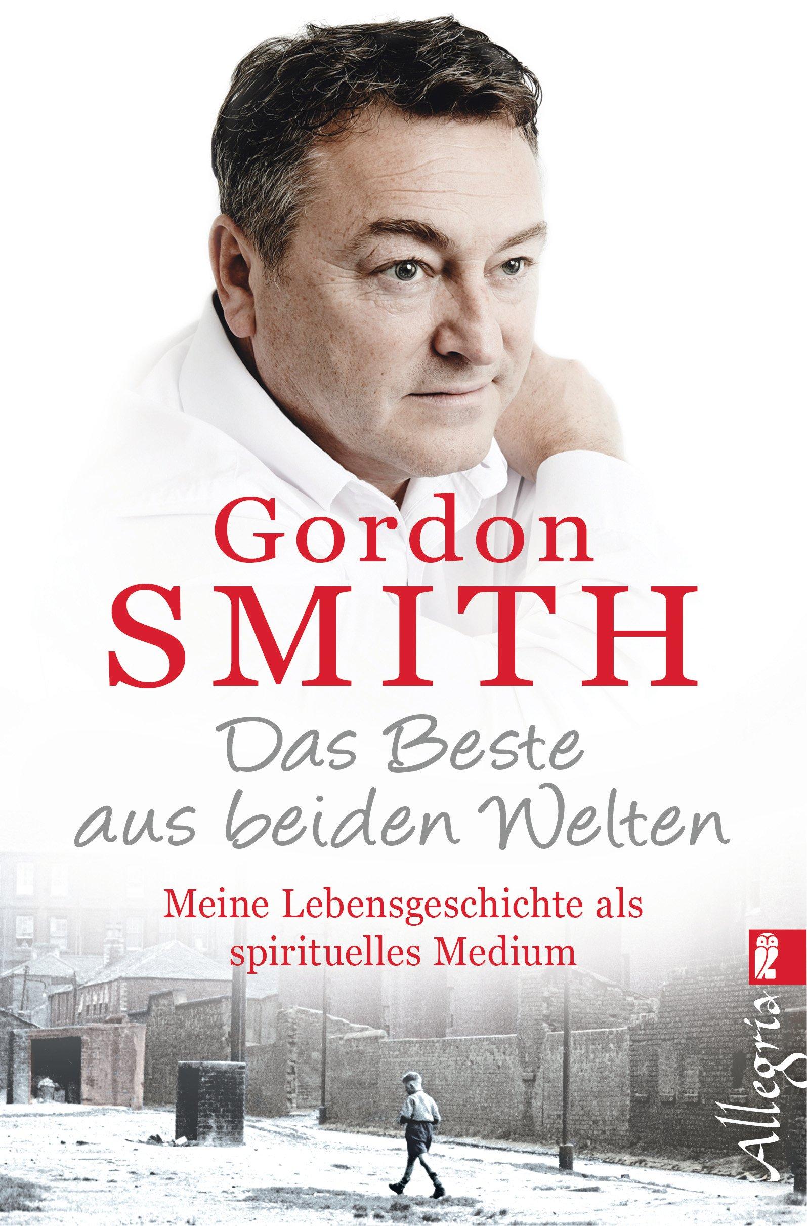 Das Beste aus beiden Welten: Meine Lebensgeschichte als spirituelles Medium Broschiert – 8. April 2015 Gordon Smith Gabriel Stein Allegria Taschenbuch 3548746292