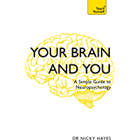 Your Brain and You: A Simple Guide to Neuropsychology (Teach Yourself)