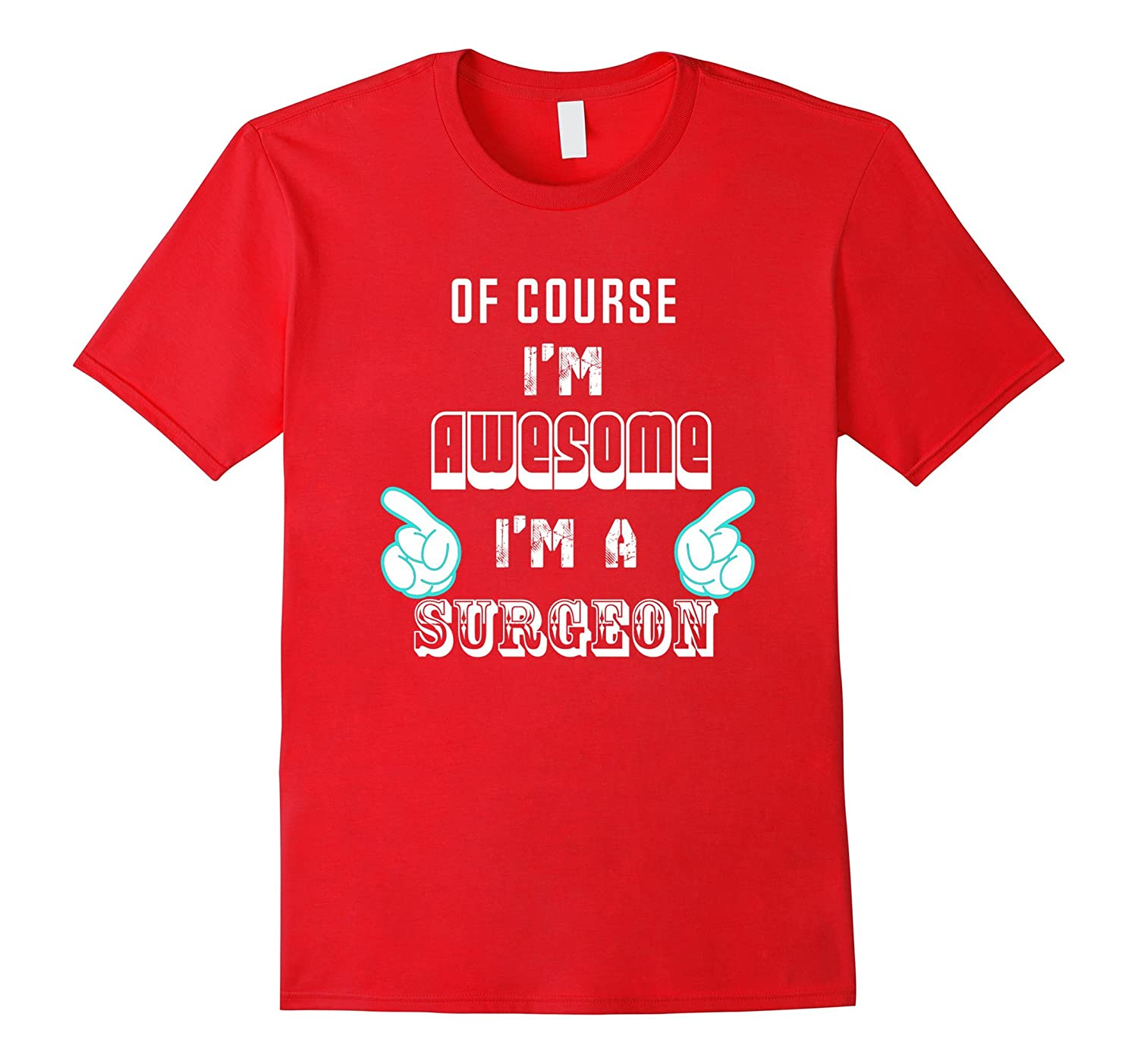 Surgeon - Of course I am awesome T-shirt-TD